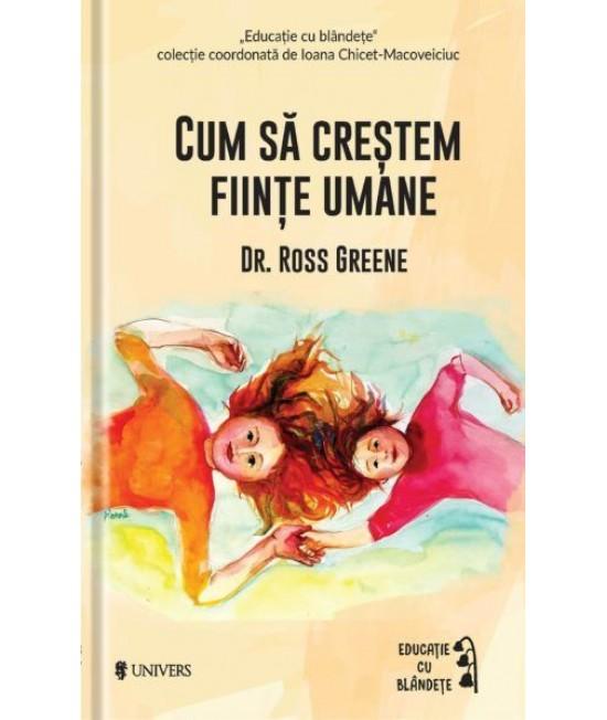 Cum să creștem ființe umane - Dr. Ross W. Greene