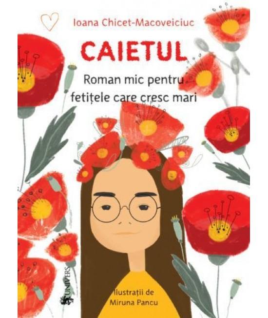 Caietul, roman mic pentru fetițele care cresc mari - Ioana Chicet-Macoveiciuc