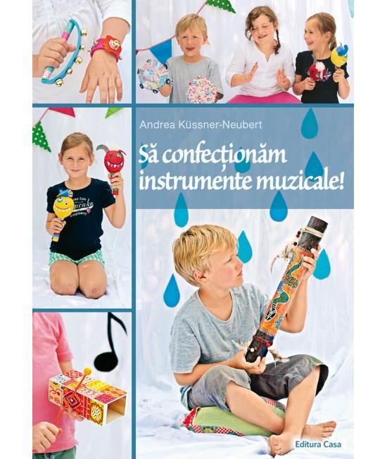 Să confecţionăm instrumente muzicale - Andrea Küssner-Neubert