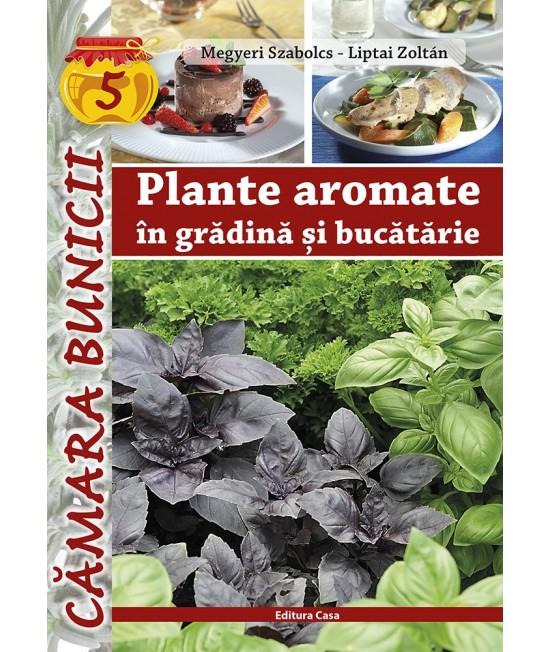 Plante aromate în grădină şi bucătărie - Megyeri Szabolcs și Liptai Zoltán