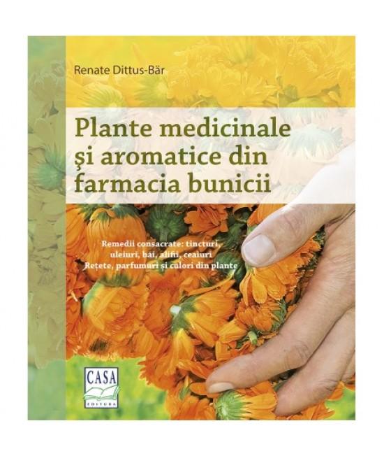 Plante medicinale şi aromatice din farmacia bunicii - Renate Dittus-Bär