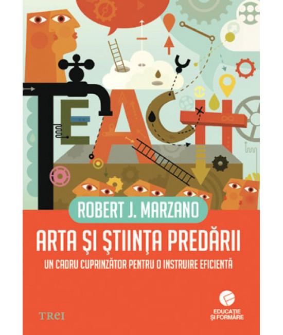 Arta şi ştiinţa predării. Un cadru cuprinzător pentru o instruire eficientă - Robert J. Marzano