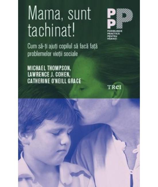 Mama, sunt tachinat! Cum să-ţi ajuţi copilul să facă faţă problemelor vieţii sociale - Lawrence J. Cohen, Michael Thompson, Catherine O'Neill Grace