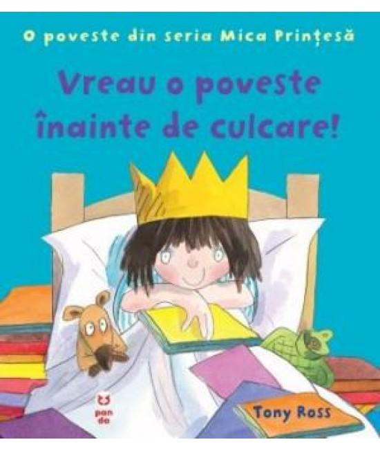 Vreau o poveste înainte de culcare! O poveste din seria Mica Prințesă - Tony Ross