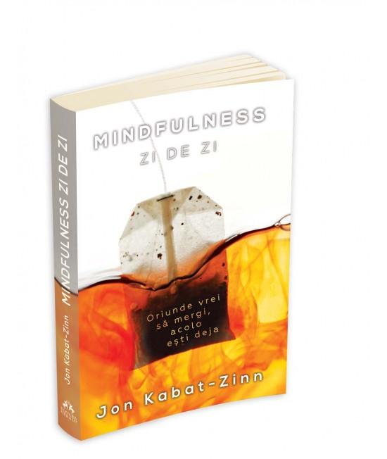 Mindfulness zi de zi - oriunde vrei să mergi, acolo ești deja - Jon Kabat-Zinn