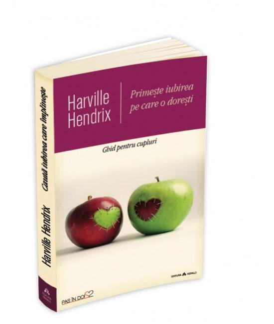 Primește iubirea pe care o dorești - Ghid pentru cupluri - a XX-a ediție aniversară, revizuită și actualizată - Harville Hendrix